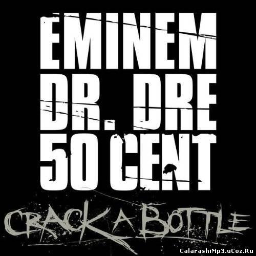Eminem - Crack A Bottle (Feat. Dr. Dre, 50 Cent) (Prod. By Dr. Dre)